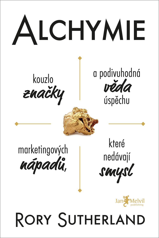 Alchymie: Kouzlo značky a podivuhodná věda úspěchu marketingových nápadů, které nedávají smysl