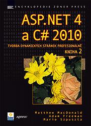 Matthew MacDonald, Adam Freeman a Mario Szpuszta – ASP.NET 4 a C# 2010 - KNIHA 2 - tvorba dynamických stránek profesionálně