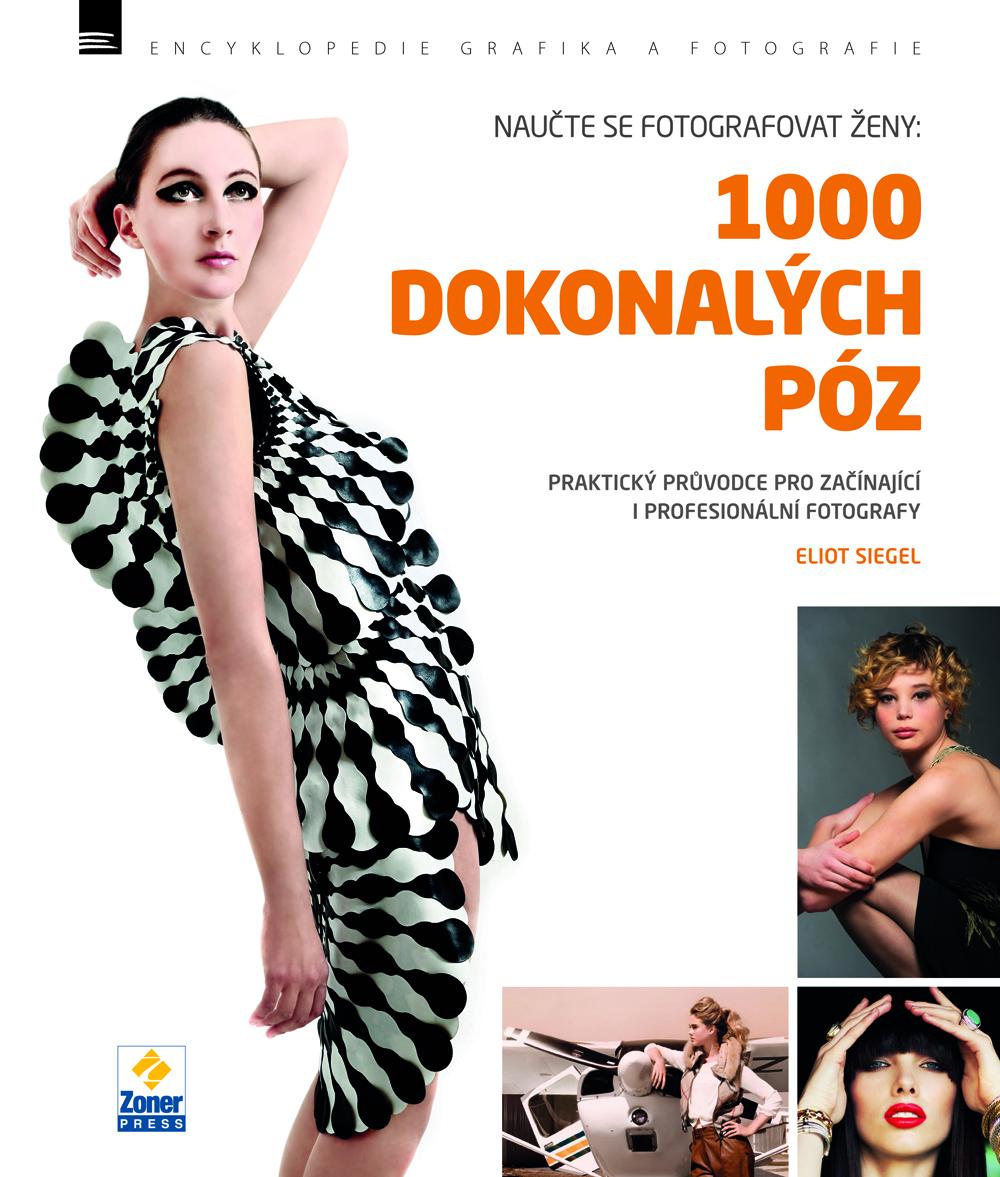 1000 DOKONALÝCH PÓZ (NAUČTE SE FOTOGRAFOVAT ŽENY)