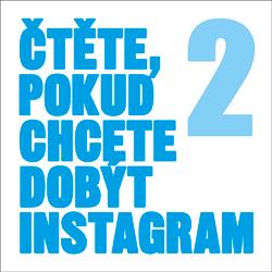 Čtěte, pokud chcete dobýt Instagram 2