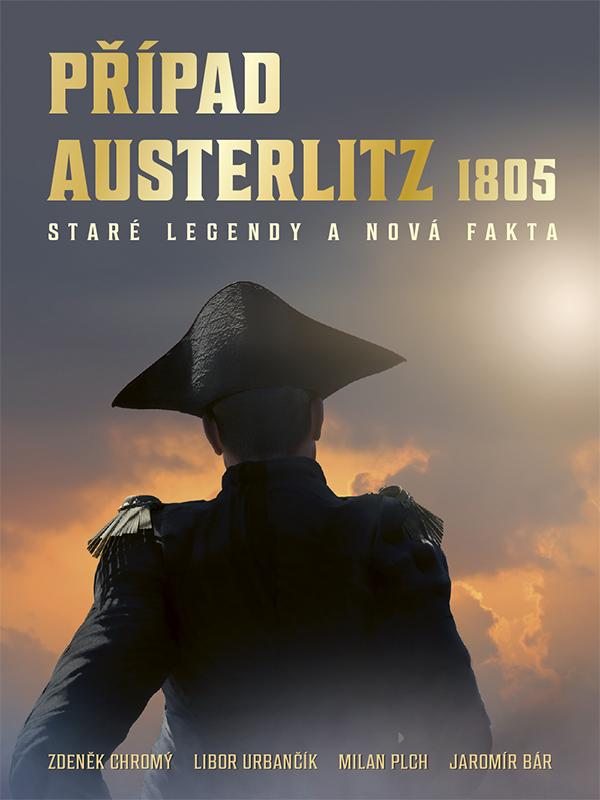 PŘÍPAD AUSTERLITZ 1805 - STARÉ LEGENDY A NOVÁ FAKTA