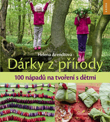 Dárky z přírody. 100 nápadů na tvoření s dětmi